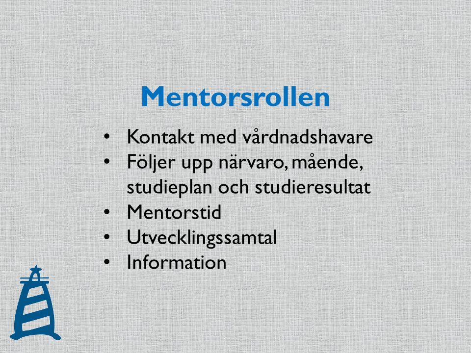 Mentorsrollen Kontakt med vårdnadshavare Följer upp närvaro, mående, studieplan och studieresultat Mentorstid Utvecklingssamtal Information