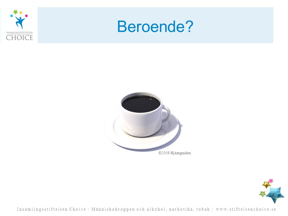Insamlingsstiftelsen Choice | Människokroppen och alkohol, narkotika, tobak | www.stiftelsenchoice.se Beroende? ©2009 Hjärnguiden