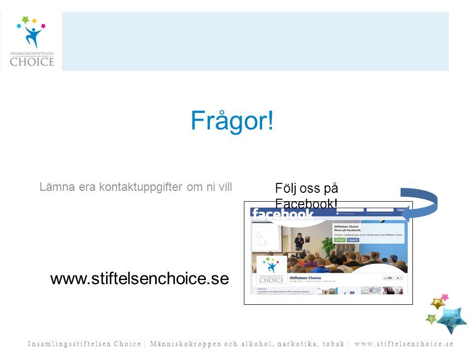 Frågor! Lämna era kontaktuppgifter om ni vill www.stiftelsenchoice.se Följ oss på Facebook!