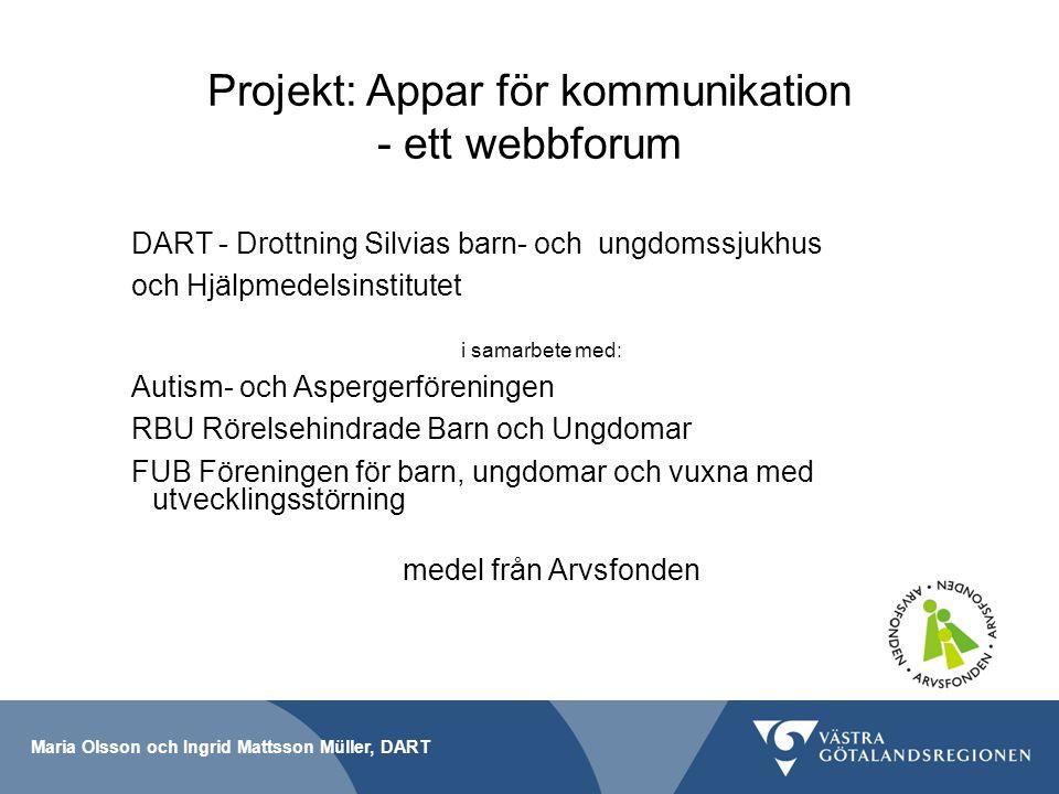 Maria Olsson och Ingrid Mattsson Müller, DART Projekt: Appar för kommunikation - ett webbforum DART - Drottning Silvias barn- och ungdomssjukhus och H