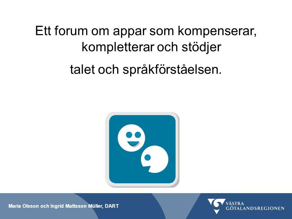 Maria Olsson och Ingrid Mattsson Müller, DART Ett forum om appar som kompenserar, kompletterar och stödjer talet och språkförståelsen.
