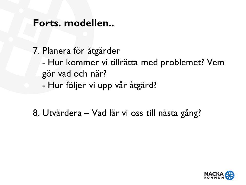 Forts. modellen.. 7. Planera för åtgärder - Hur kommer vi tillrätta med problemet.