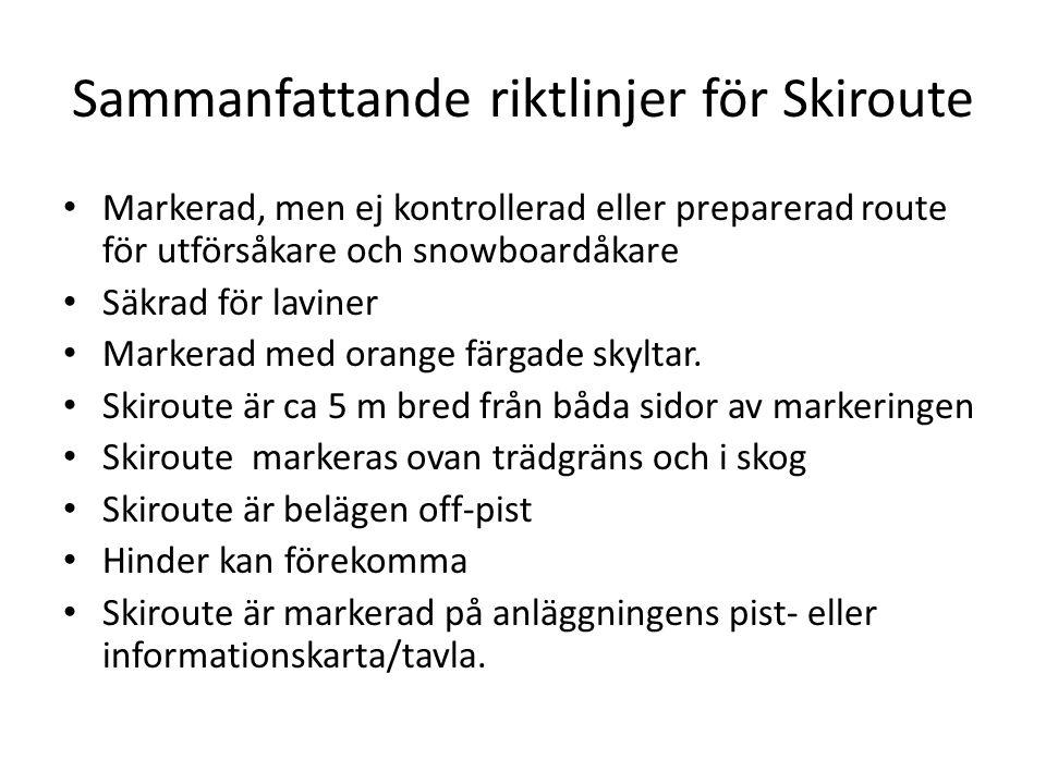 Sammanfattande riktlinjer för Skiroute Markerad, men ej kontrollerad eller preparerad route för utförsåkare och snowboardåkare Säkrad för laviner Mark