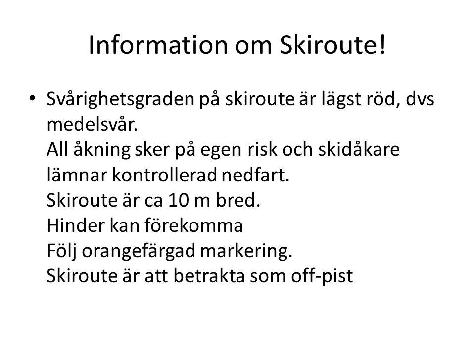 Information om Skiroute! Svårighetsgraden på skiroute är lägst röd, dvs medelsvår. All åkning sker på egen risk och skidåkare lämnar kontrollerad nedf