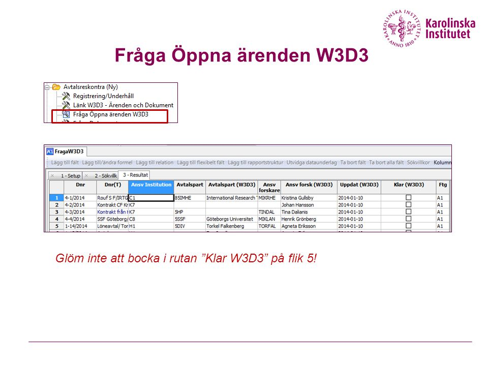 Fråga Öppna ärenden W3D3 Glöm inte att bocka i rutan Klar W3D3 på flik 5!