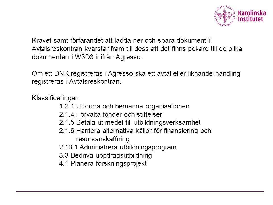 Kravet samt förfarandet att ladda ner och spara dokument i Avtalsreskontran kvarstår fram till dess att det finns pekare till de olika dokumenten i W3D3 inifrån Agresso.
