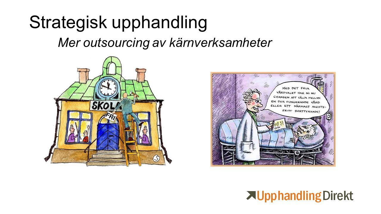 Strategisk upphandling Mer outsourcing av kärnverksamheter