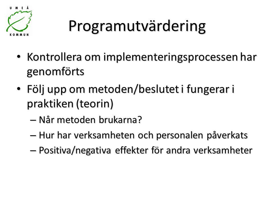 Programutvärdering Kontrollera om implementeringsprocessen har genomförts Kontrollera om implementeringsprocessen har genomförts Följ upp om metoden/beslutet i fungerar i praktiken (teorin) Följ upp om metoden/beslutet i fungerar i praktiken (teorin) – Når metoden brukarna.