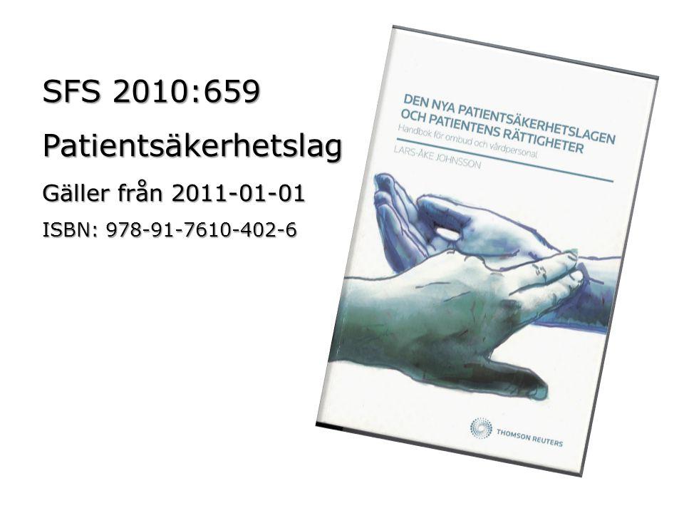 SFS 2010:659 Patientsäkerhetslag Gäller från 2011-01-01 ISBN: 978-91-7610-402-6