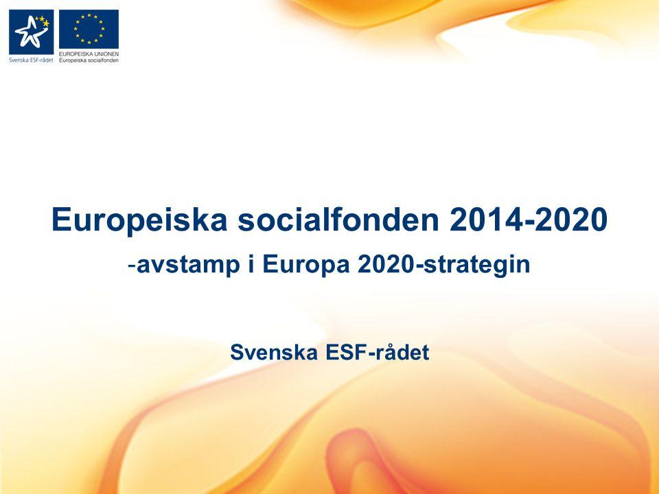 Europeiska socialfonden 2014-2020 -avstamp i Europa 2020-strategin Svenska ESF-rådet