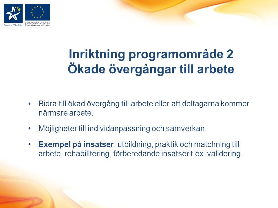 Inriktning programområde 2 Ökade övergångar till arbete Bidra till ökad övergång till arbete eller att deltagarna kommer närmare arbete. Möjligheter t