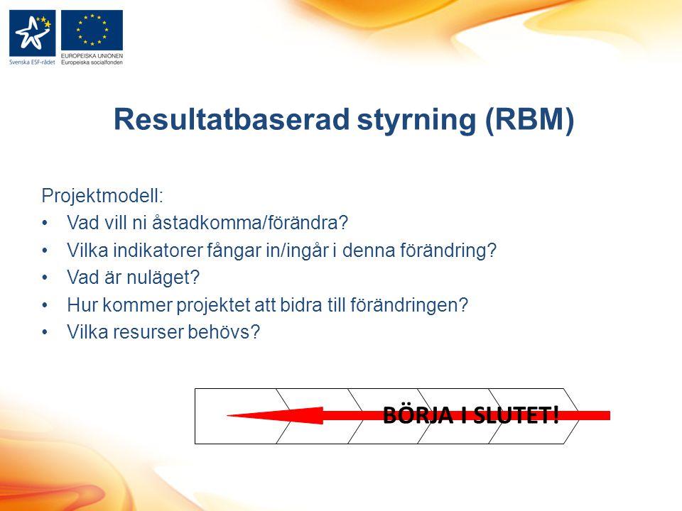 Resultatbaserad styrning (RBM) Projektmodell: Vad vill ni åstadkomma/förändra? Vilka indikatorer fångar in/ingår i denna förändring? Vad är nuläget? H