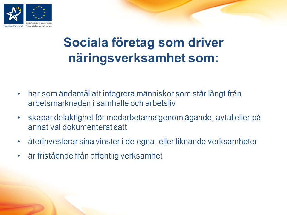 Sociala företag som driver näringsverksamhet som: har som ändamål att integrera människor som står långt från arbetsmarknaden i samhälle och arbetsliv