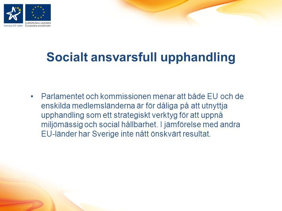 Socialt ansvarsfull upphandling Parlamentet och kommissionen menar att både EU och de enskilda medlemsländerna är för dåliga på att utnyttja upphandli