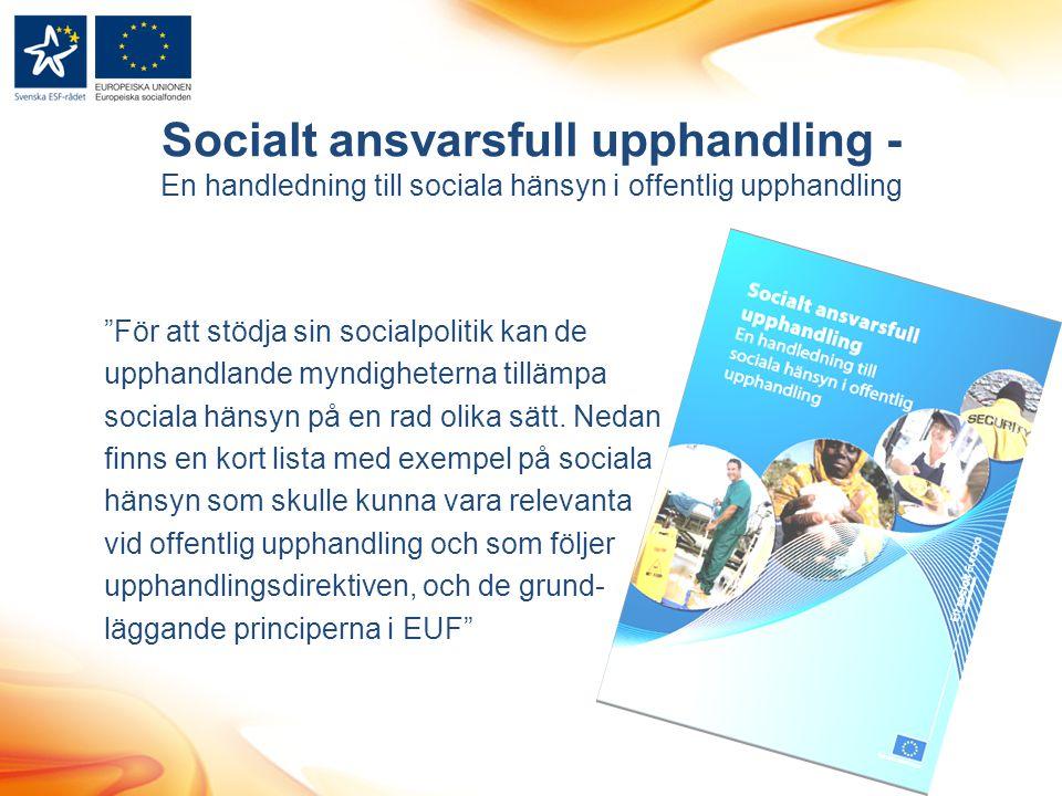 """Socialt ansvarsfull upphandling - En handledning till sociala hänsyn i offentlig upphandling """"För att stödja sin socialpolitik kan de upphandlande myn"""