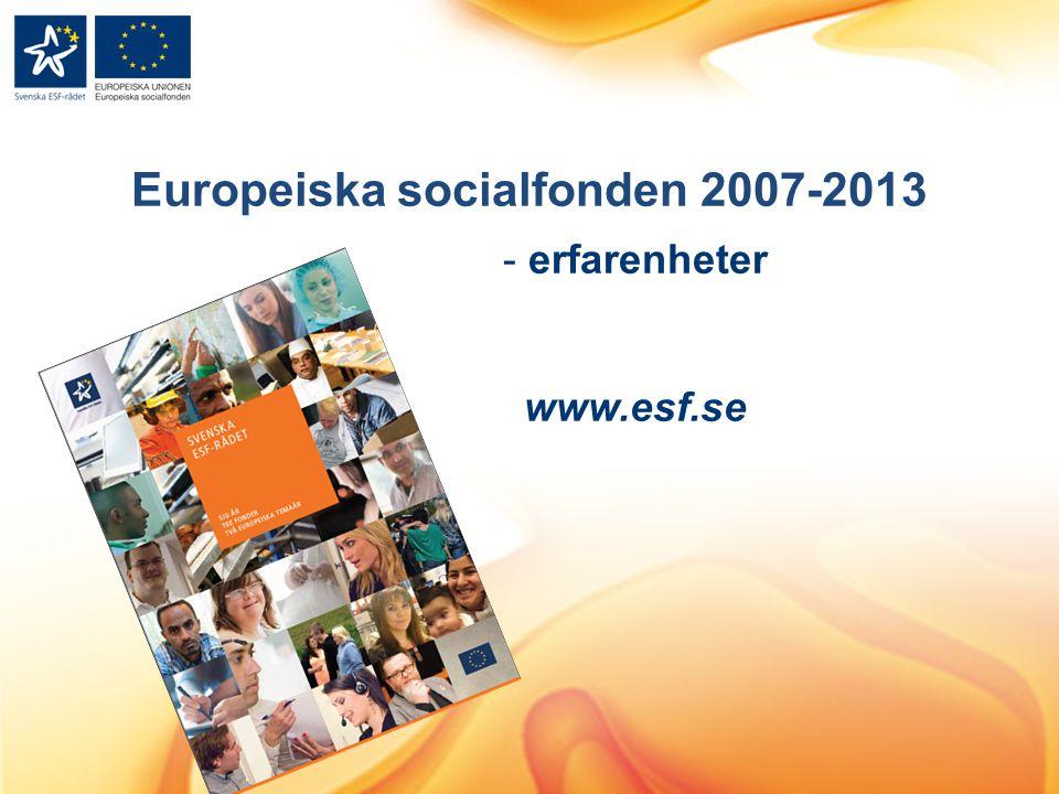 Europeiska socialfonden 2007-2013 - erfarenheter www.esf.se