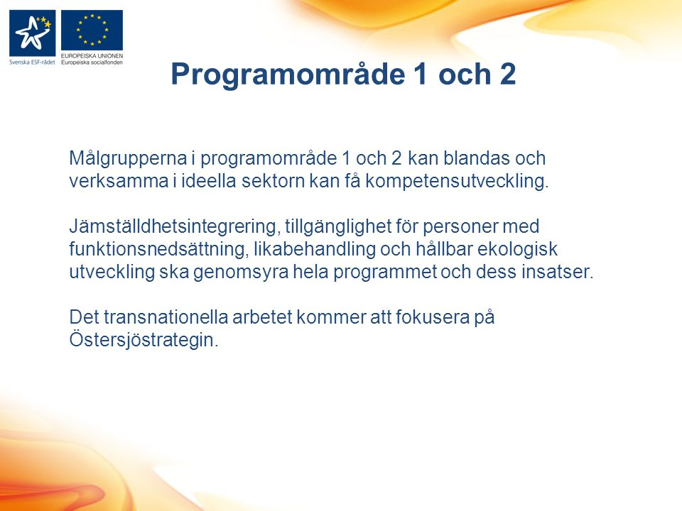 Målgrupperna i programområde 1 och 2 kan blandas och verksamma i ideella sektorn kan få kompetensutveckling. Jämställdhetsintegrering, tillgänglighet