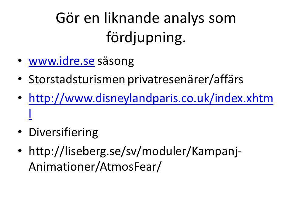 Gör en liknande analys som fördjupning. www.idre.se säsong www.idre.se Storstadsturismen privatresenärer/affärs http://www.disneylandparis.co.uk/index