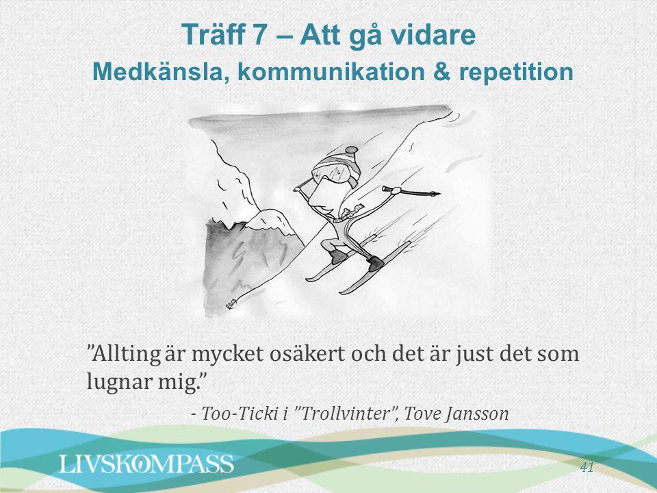 """Träff 7 – Att gå vidare Medkänsla, kommunikation & repetition """"Allting är mycket osäkert och det är just det som lugnar mig."""" - Too-Ticki i """"Trollvint"""