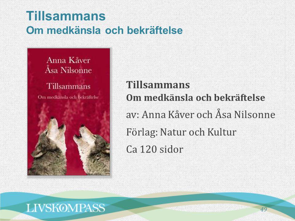 Tillsammans Om medkänsla och bekräftelse Tillsammans Om medkänsla och bekräftelse av: Anna Kåver och Åsa Nilsonne Förlag: Natur och Kultur Ca 120 sido