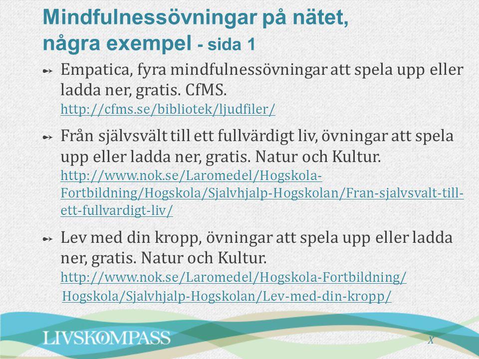 Mindfulnessövningar på nätet, några exempel - sida 1 ➻ ➻ Empatica, fyra mindfulnessövningar att spela upp eller ladda ner, gratis. CfMS. http://cfms.s
