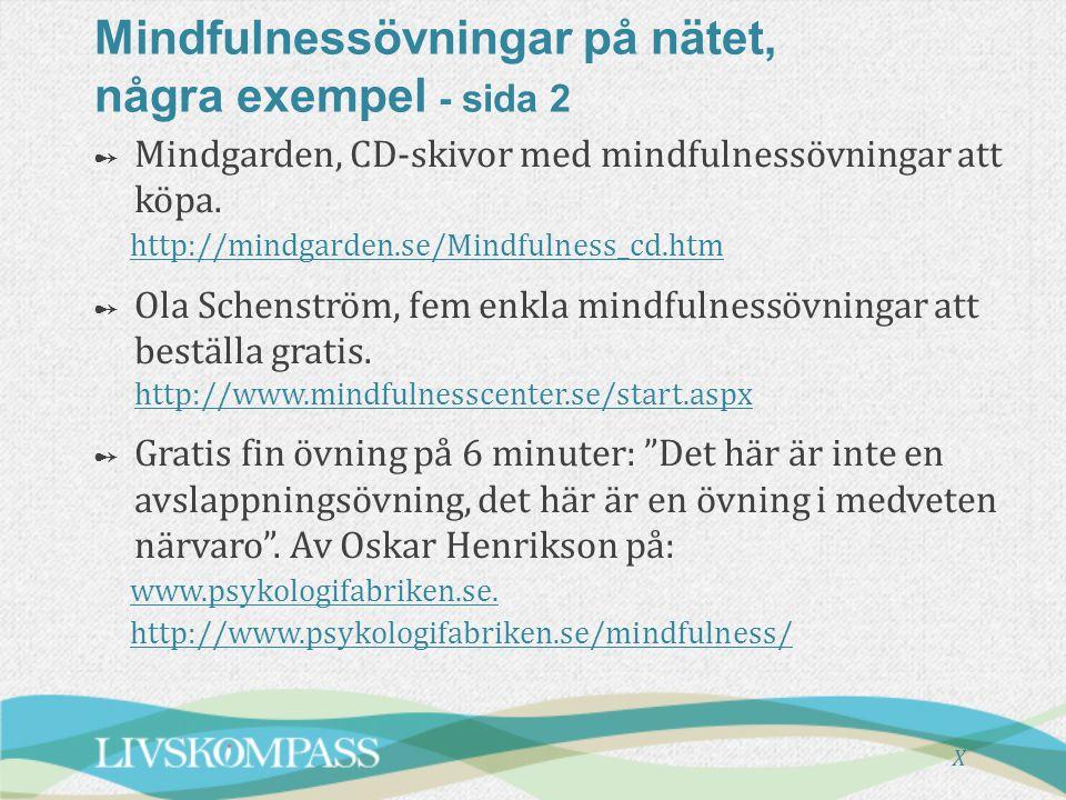 Mindfulnessövningar på nätet, några exempel - sida 2 ➻ ➻ Mindgarden, CD-skivor med mindfulnessövningar att köpa. http://mindgarden.se/Mindfulness_cd.h