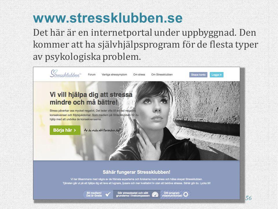 Det här är en internetportal under uppbyggnad. Den kommer att ha självhjälpsprogram för de flesta typer av psykologiska problem. 56 www.stressklubben.
