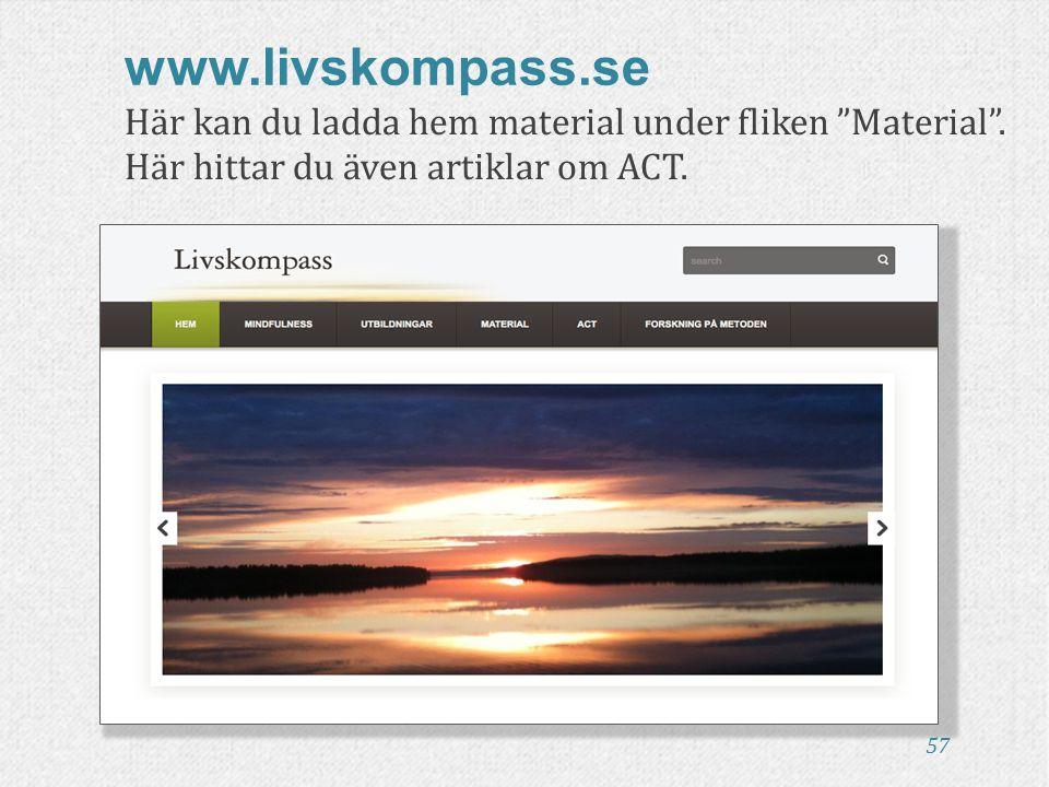 """Här kan du ladda hem material under fliken """"Material"""". Här hittar du även artiklar om ACT. 57 www.livskompass.se"""