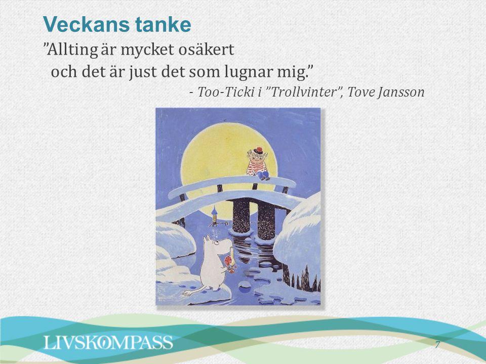"""7 """"Allting är mycket osäkert och det är just det som lugnar mig."""" - Too-Ticki i """"Trollvinter"""", Tove Jansson Veckans tanke"""