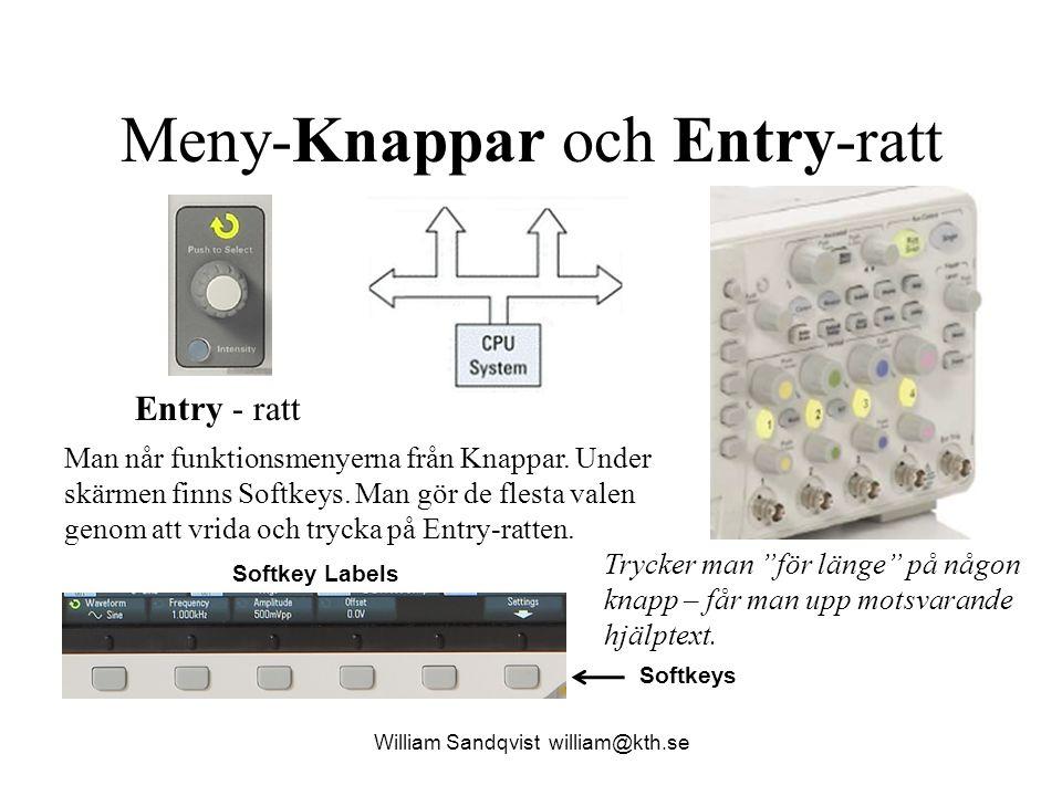 Meny-Knappar och Entry-ratt Entry - ratt Man når funktionsmenyerna från Knappar. Under skärmen finns Softkeys. Man gör de flesta valen genom att vrida
