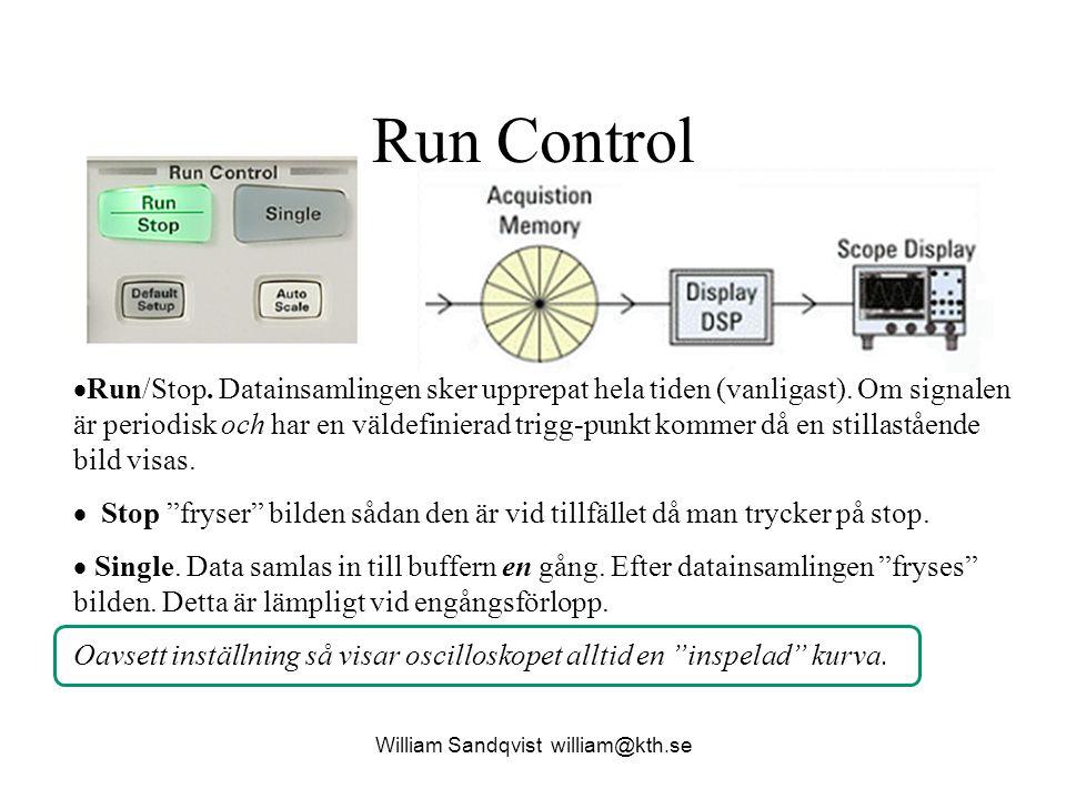  Run/Stop. Datainsamlingen sker upprepat hela tiden (vanligast). Om signalen är periodisk och har en väldefinierad trigg-punkt kommer då en stillastå