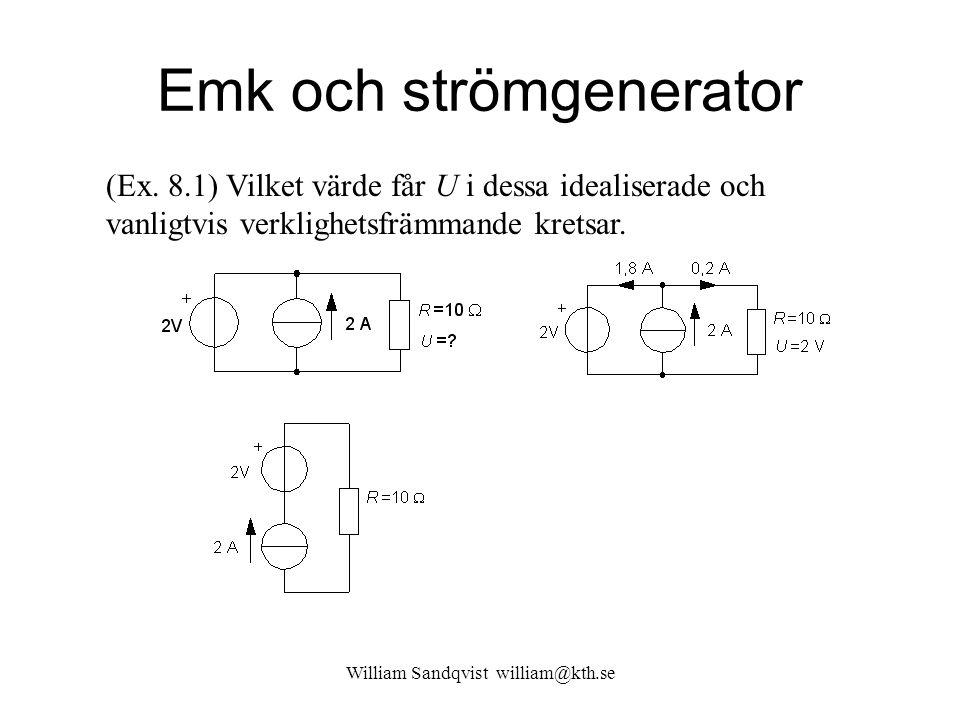 William Sandqvist william@kth.se Emk och strömgenerator (Ex. 8.1) Vilket värde får U i dessa idealiserade och vanligtvis verklighetsfrämmande kretsar.