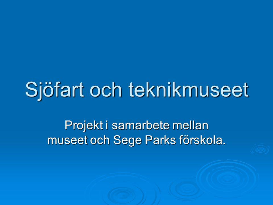 Sjöfart och teknikmuseet Projekt i samarbete mellan museet och Sege Parks förskola.