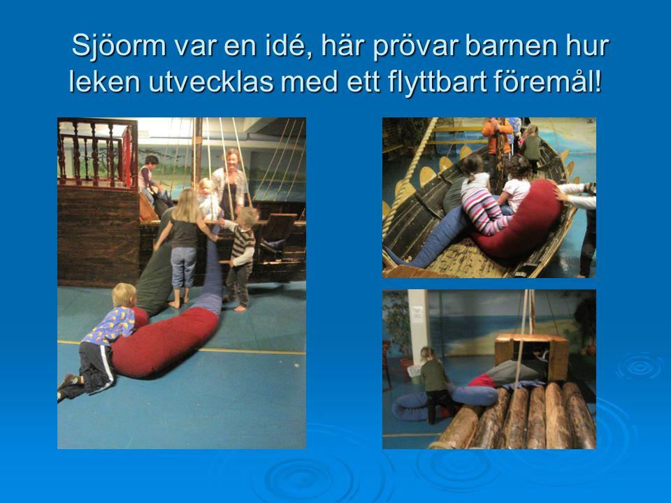 Sjöorm var en idé, här prövar barnen hur leken utvecklas med ett flyttbart föremål.