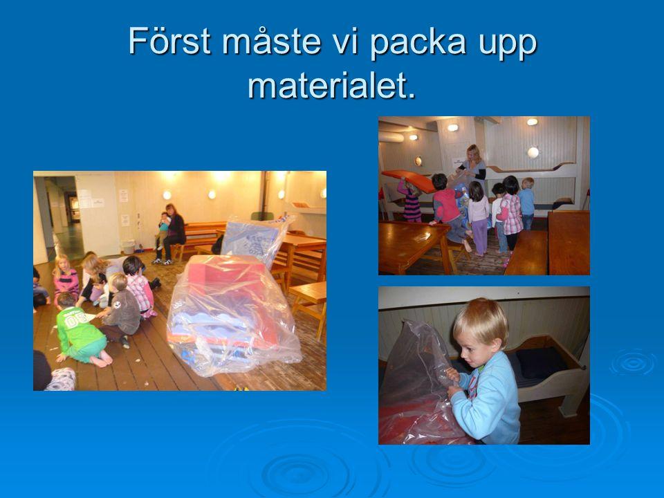 Först måste vi packa upp materialet.