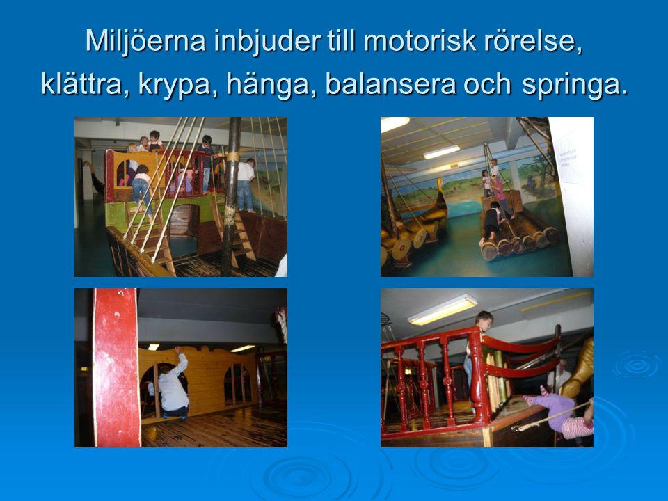 Miljöerna inbjuder till motorisk rörelse, klättra, krypa, hänga, balansera och springa.
