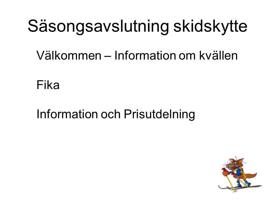 Säsongsavslutning skidskytte Välkommen – Information om kvällen Fika Information och Prisutdelning