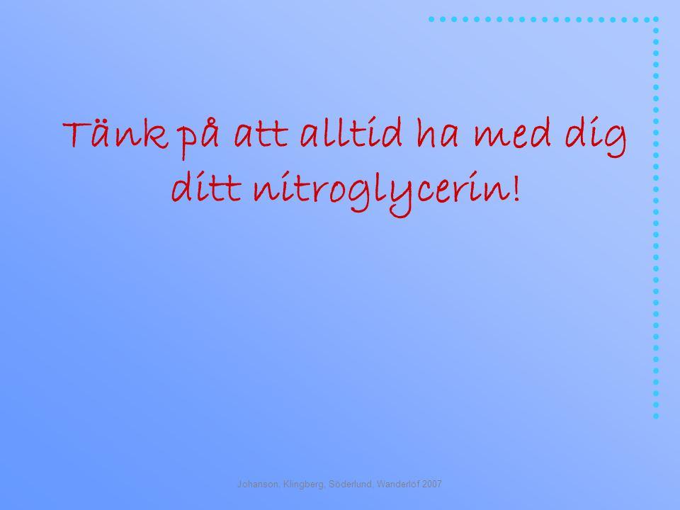 Johanson, Klingberg, Söderlund, Wanderlöf 2007 Tänk på att alltid ha med dig ditt nitroglycerin!