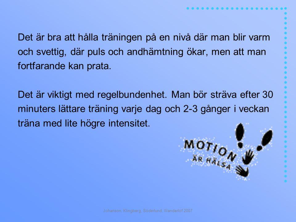 Johanson, Klingberg, Söderlund, Wanderlöf 2007 Det är bra att hålla träningen på en nivå där man blir varm och svettig, där puls och andhämtning ökar, men att man fortfarande kan prata.