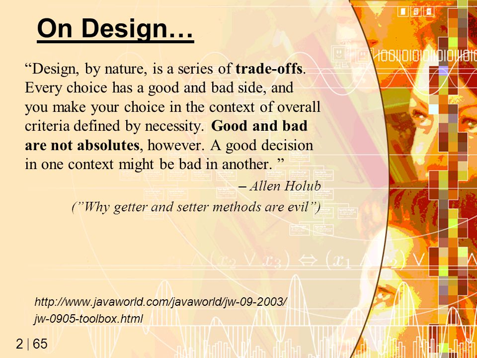 65 2 On Design… Design, by nature, is a series of trade-offs.