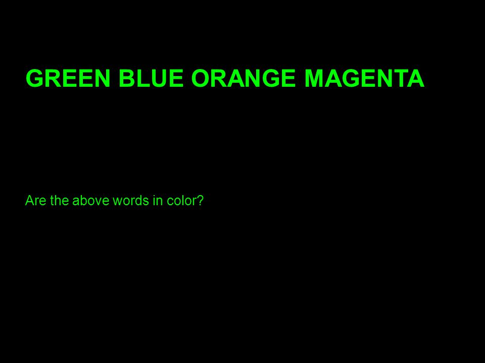 65 20 GREEN BLUE ORANGE MAGENTA Are the above words in color?