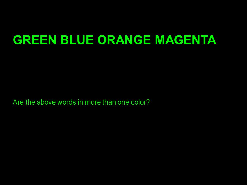 65 24 GREEN BLUE ORANGE MAGENTA Are the above words in more than one color?
