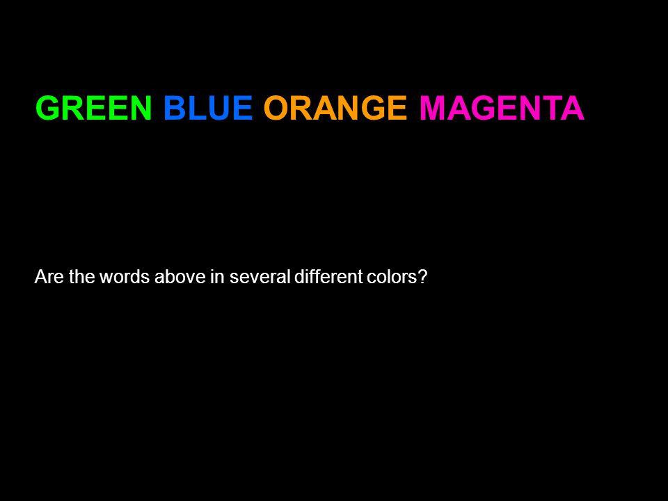65 26 GREEN BLUE ORANGE MAGENTA Are the words above in several different colors?
