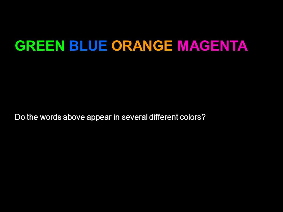 65 28 GREEN BLUE ORANGE MAGENTA Do the words above appear in several different colors?