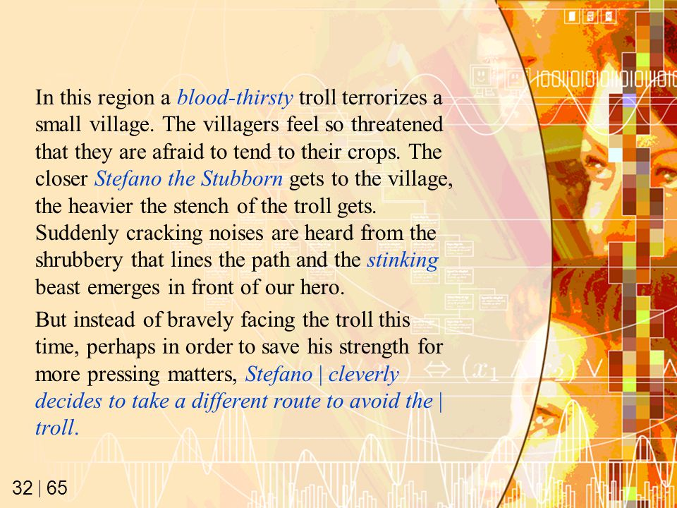 65 32 In this region a blood-thirsty troll terrorizes a small village. The villagers feel so threatened that they are afraid to tend to their crops. T