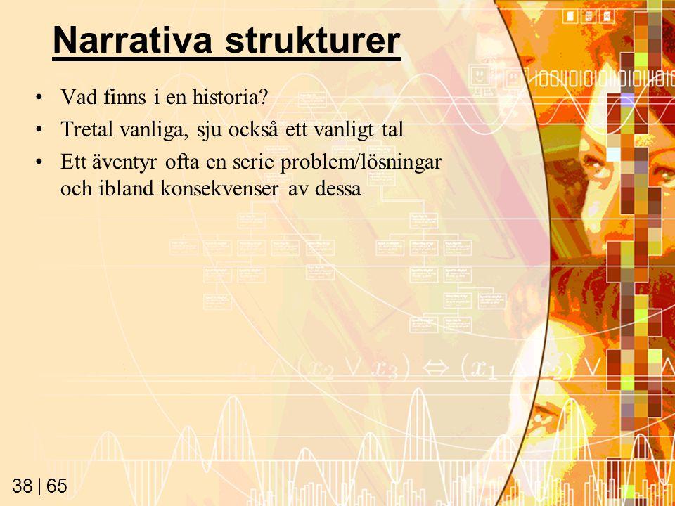 65 38 Narrativa strukturer Vad finns i en historia.