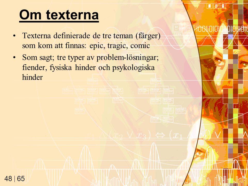 65 48 Om texterna Texterna definierade de tre teman (färger) som kom att finnas: epic, tragic, comic Som sagt; tre typer av problem-lösningar; fiender, fysiska hinder och psykologiska hinder