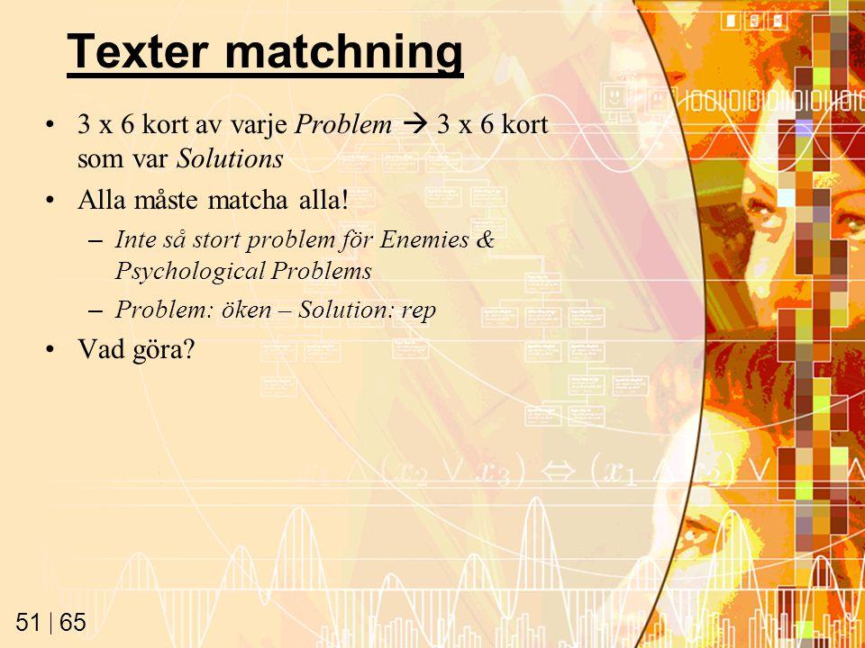 65 51 Texter matchning 3 x 6 kort av varje Problem  3 x 6 kort som var Solutions Alla måste matcha alla.