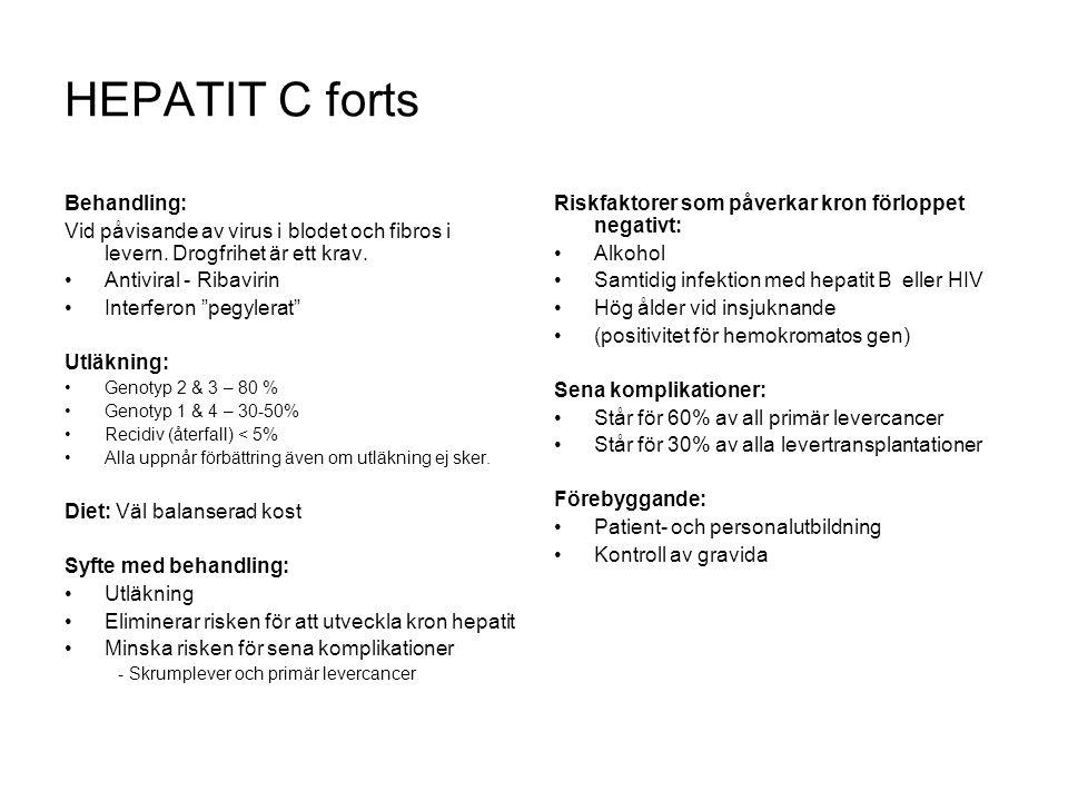"""HEPATIT C forts Behandling: Vid påvisande av virus i blodet och fibros i levern. Drogfrihet är ett krav. Antiviral - Ribavirin Interferon """"pegylerat"""""""