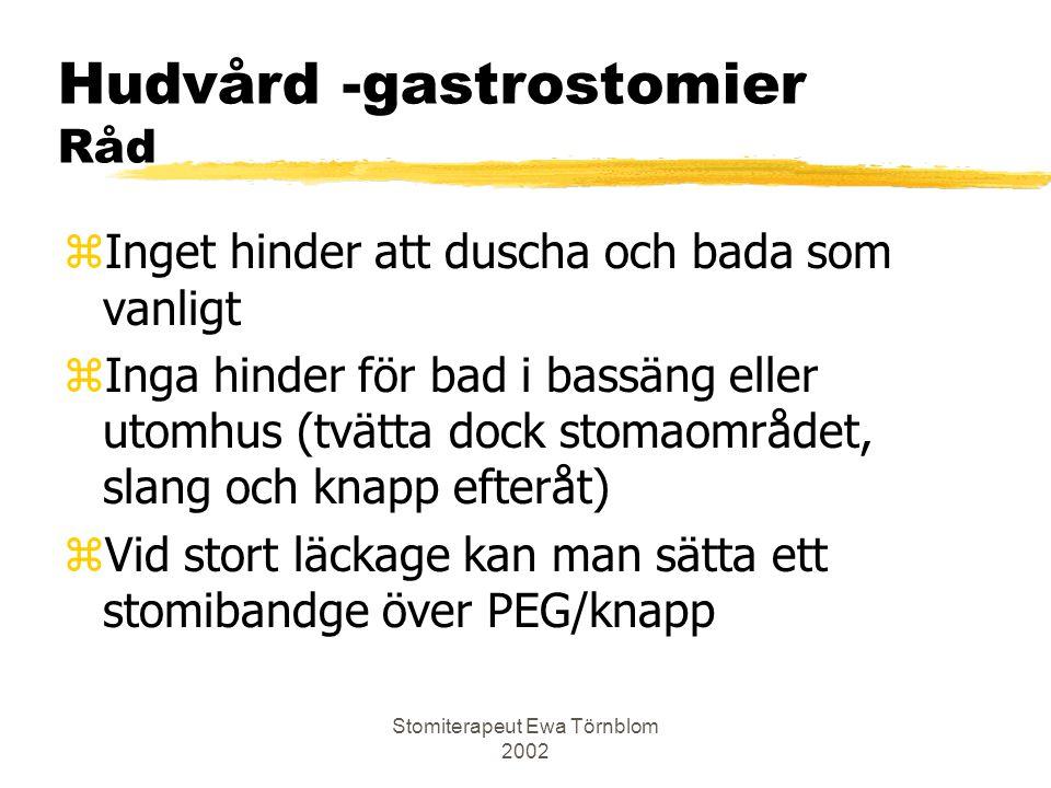 Stomiterapeut Ewa Törnblom 2002 Hudvård -gastrostomier Råd zInget hinder att duscha och bada som vanligt zInga hinder för bad i bassäng eller utomhus